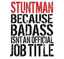 Humorous Stuntman because Badass Isn't an Official Job Title' Tshirt, Accessories and Gifts Photographic Print