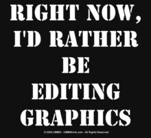 Right Now, I'd Rather Be Editing Graphics - White Text by cmmei