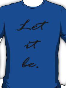 Let it be. T-Shirt
