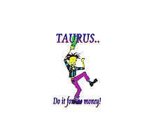 Taurus - do it for the money by Alison Wilkie