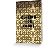 clueing for looks! Greeting Card