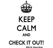 KEEP CALM AND CHECK IT OUT! WITH DR. STEVE BRULE Design by SmashBam by SmashBam