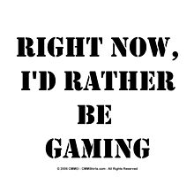 Right Now, I'd Rather Be Gaming - Black Text by cmmei