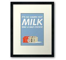 Milk Was A Bad Choice Framed Print