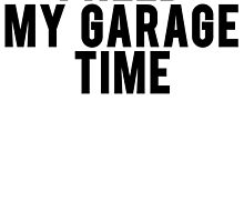 I Need My Garage Time by mralan