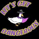 Let's Get Dangerous! by PengewApparel