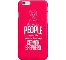 The More People I Meet The More I Love My German Shepherd iPhone Case/Skin