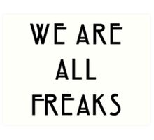 We are all freaks Art Print