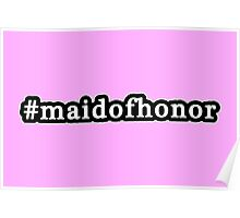 Maid Of Honor - Hashtag - Black & White Poster