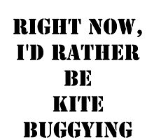 Right Now, I'd Rather Be Kite Buggying - Black Text by cmmei