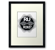 R U Mine? White Text, Gry/Blck Framed Print