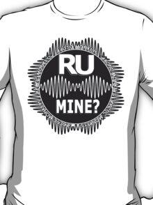 R U Mine? White Text, Blk/Wht T-Shirt