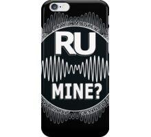 R U Mine? White text. Blk/Blk iPhone Case/Skin