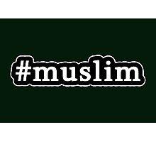 Muslim - Hashtag - Black & White Photographic Print