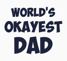 World's Okayest Dad by TheShirtYurt