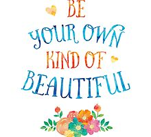 Watercolor Typography Quote 'Be Your Own Kind of Beautiful' by happycheek