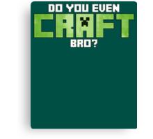 Do You Even CRAFT, Bro? Canvas Print
