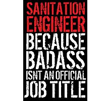 Cool Sanitation Engineer because Badass Isn't an Official Job Title' Tshirt, Accessories and Gifts Photographic Print