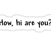 How, hi are you? Sticker
