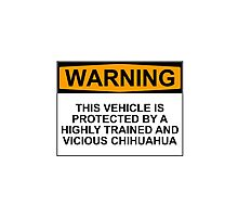 WARNING: THIS VEHICLE IS PROTECTED BY A HIGHLY TRAINED AND VICIOUS CHIHUAHUA Photographic Print