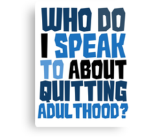 Who do I speak to about quitting adulthood? Canvas Print