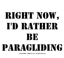 Right Now, I'd Rather Be Paragliding - Black Text by cmmei