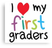I Heart My First Graders Teacher Love Canvas Print