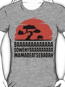 BAAAAAAAAAAAAA SOWENYAAAAAAAAAA MAMABEATSEBABAH T Shirt T-Shirt