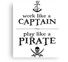 Work Like a Captain, Play Like a Pirate Canvas Print