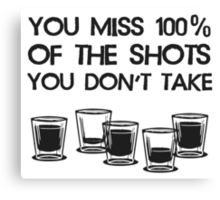 You Miss 100% of the Shots You Don't Take Canvas Print