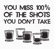 You Miss 100% of the Shots You Don't Take by TheShirtYurt