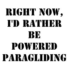 Right Now, I'd Rather Be Powered Paragliding - Black Text by cmmei