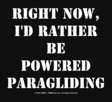 Right Now, I'd Rather Be Powered Paragliding - White Text by cmmei