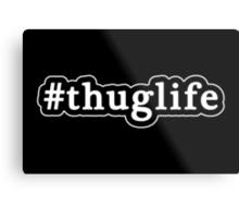 Thug Life - Hashtag - Black & White Metal Print