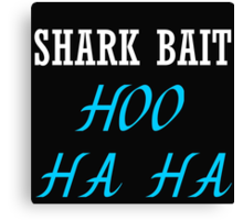 SHARK BAIT HOO HA HA (BLACK TANK) Canvas Print