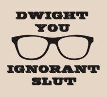 Dwight you ignorant slut by RagingPixie