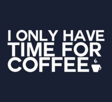 I only have time for coffee by SallyDiamonds