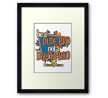 Words to live by!  On a shirt! Framed Print