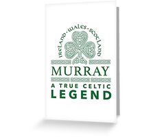 Cool 'Murray, A True Celtic Legend' Last Name TShirt, Accessories and Gifts Greeting Card