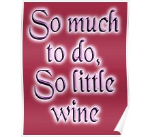 Time & Wine. So much to do, so little wine! on Burgundy Poster