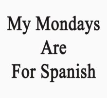 My Mondays Are For Spanish  by supernova23