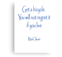 Get a bicycle. You will not regret it if you live. MARK TWAIN Canvas Print
