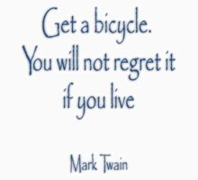 Get a bicycle. You will not regret it if you live. MARK TWAIN by TOM HILL - Designer