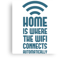 Home Is Where The WIFI Connects Automatically Canvas Print