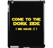 Come To The Dork Side We Have Pi iPad Case/Skin