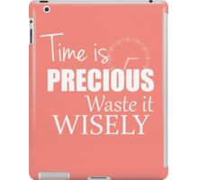 Time is precious - Waste it wisely iPad Case/Skin