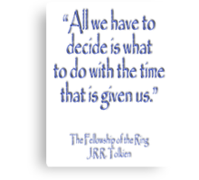 """All we have to decide...The Fellowship of the Ring; J.R.R Tolkien Canvas Print"