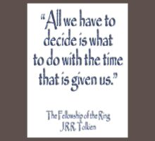 """""""All we have to decide...The Fellowship of the Ring; J.R.R Tolkien Kids Clothes"""