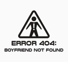 Error 404 Boyfriend Not Found by TheShirtYurt
