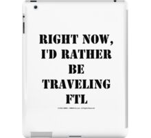 Right Now, I'd Rather Be Traveling FTL - White Text iPad Case/Skin